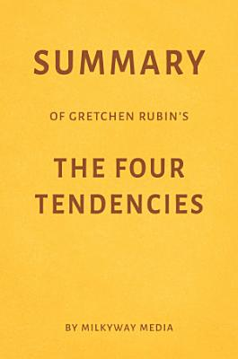 Summary of Gretchen Rubin   s The Four Tendencies by Milkyway Media