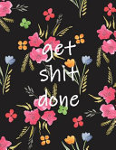 Get Shit Done: 2020-2021 Two Year Monthly Planner with Inspirational Quotes and Floral Cover