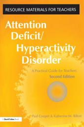 Attention Deficit Hyperactivity Disorder: A Practical Guide for Teachers, Edition 2
