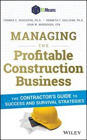 Managing the Profitable Construction Business: The Contractor's Guide to Success and Survival Strategies, Edition 2
