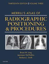 Merrill's Atlas of Radiographic Positioning and Procedures - E-Book: Volume 3, Edition 13