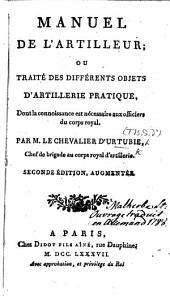 Manuel de l'artilleur; ou traité des différentes objets d'artillerie pratique ... Seconde édition, augmentée