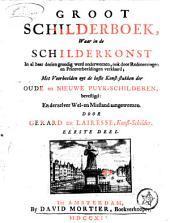 Groot schilderboek, waar in de schilderkonst in al haar deelen grondig werd onderweezen, ook door redeneeringen en prentverbeeldingen verklaard ...