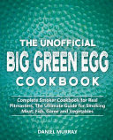 The Unofficial Big Green Egg Cookbook