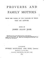 Proverbs and Family Mottoes with the Names of the Families by Whom They are Adopted