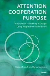 Attention, Cooperation, Purpose: An Approach to Groups Using Insights from the Work of Bion