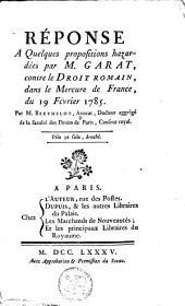 Réponse a quelques propositions hazardées par M. Garat, contre le Droit romain, dans le Mercure de France, du 19 Février 1785