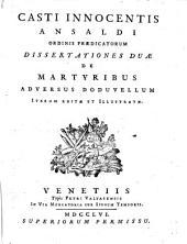 Casti Innocentis Ansaldi ordinis prædicatorum dissertationes duæ de martyribus adversus Doduvellum iterum editæ et illustratæ
