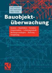 Bauobjektüberwachung: Kosten - Qualitäten - Termine - Organisation - Leistungsinhalt - Rechtsgrundlagen - Haftung - Vergütung