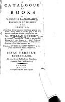 A Catalogue of Books in Various Languages  Branches of Science and Learning  Comprising Several Valuable Collections     Among Others is Included Part of the     Library of the Late Mr  William Herbert PDF
