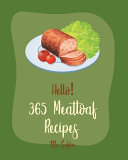 Hello! 365 Meatloaf Recipes