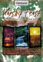 Worship Feast: Outdoors: 25 Experiences of God's Great Earth