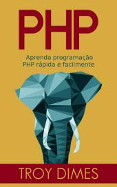 PHP: Aprenda programação PHP rápida e facilmente.
