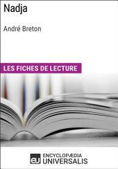 Nadja d'André Breton: Les Fiches de lecture d'Universalis