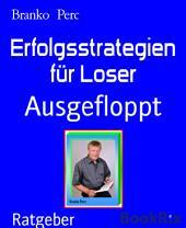 Erfolgsstrategien für Loser: Ausgefloppt