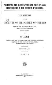 Prohibiting the Manufacture and Sale of Alcoholic Liquors in the District of Columbia: Hearing Before Committee on the District of Columbia, House of Representatives, Sixty-fourth Congress, Second Session on S. 1082 ...