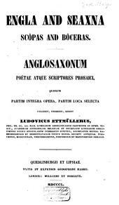 Engla and Seaxna Scôpas and Bôceras: anglosaxonum poëta atque scriptores prosaici, quorum partim integra opera, partim loca selecta