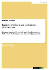Jugendtourismus in der Destination Millstätter See: Bezugnehmend auf Cross-Selling als Distributionstool, Web 2.0 als Marketingtool und die neuen Jugendtrends
