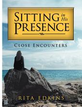 Sitting in His Presence: Close Encounters