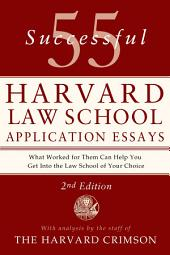 55 Successful Harvard Law School Application Essays: With Analysis by the Staff of The Harvard Crimson, Edition 2