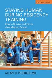 Staying Human during Residency Training: How to Survive and Thrive After Medical School, Sixth Edition, Edition 6