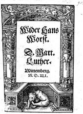 Wider Hans Worst. D. Mart. Luther. Wittemberg. M.D.XLI. [Against Henry IV., Duke of Brunswick-Wolfenbuttel; in reply to his polemic against Luther and the Elector of Saxony.]