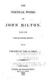 The Poetical Works of John Milton: From the Text of Doctor Newton with the Life of the Author