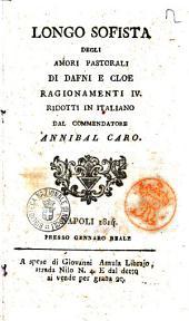 Degli amori pastorali di Dafni e Cloe ragionamenti 4. ridotti in italiano dal commendatore Annibal CaroLongo Sofista