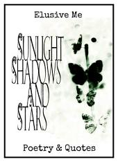 Sunlight, Shadows and Stars: Poetry & Quotes