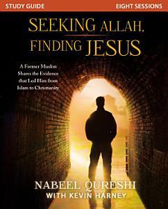 Seeking Allah  Finding Jesus Study Guide Book