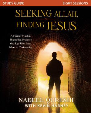 Seeking Allah  Finding Jesus Study Guide
