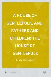 A House of Gentlefolk, and, Fathers and Children: The House of Gentlefolk