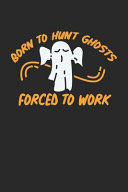 Born to Hunt Ghosts Forced to Work PDF