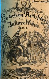 Ein deutsches Reiterleben: Erinnerungen eines alten Husaren-Officiers aus den Jahren 1802 bis 1815. Landleben, Eintritt in das von Blücher'sche Husaren-Regiment, Feldzug von 1806 .... 1
