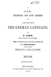 A New, Practical and Easy Method of Learning Ther German Language: With a Pronunciation, Arranged According to J. Oehlschläger's Recently Published Pronouncing German Dictionary. First Course