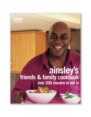 Ainsley Harriott s Friends   Family Cookbook