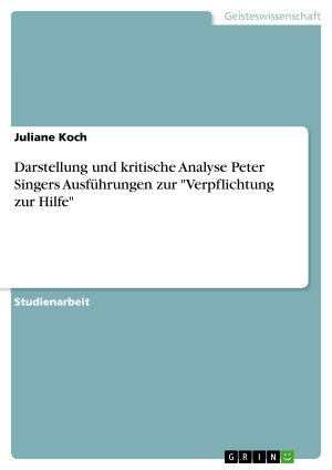 Darstellung und kritische Analyse Peter Singers Ausf  hrungen zur  Verpflichtung zur Hilfe  PDF