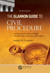 Glannon Guide to Civil Procedure: Learning Civil Procedure Through Multiple-Choice Questions and Analysis, Edition 4
