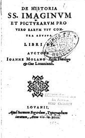 De Historia SS. Imaginum et Picturarum pro vero earum usu contra abusus libri 4 auctore Ioanne Molano regio theologo et cive Lovaniensi