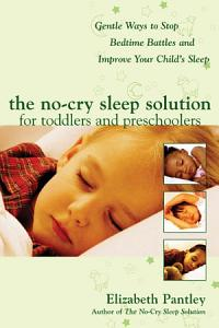 The No Cry Sleep Solution for Toddlers and Preschoolers  Gentle Ways to Stop Bedtime Battles and Improve Your Child   s Sleep PDF
