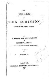 The Works of John Robinson: Pastor of the Pilgrim Fathers, Volume 2