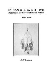 Indian Wills, 1911-1921: Records of the Bureau of Indian Affairs, Book 4