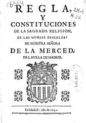 Regla y constituciones de la sagrada religion, de las monjas descalzas de Nuestra Señora de la Merced, de la villa de Madrid