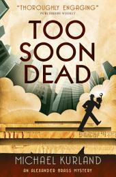 Too Soon Dead: An Alexander Brass Mystery 1