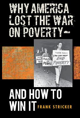 Why America Lost the War on Poverty   and how to Win it PDF