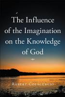 The Influence of the Imagination on the Knowledge of God PDF