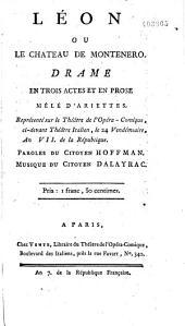 Léon ou le Château de Montenero: drame en trois actes et en prose, mêlée d'ariettes,