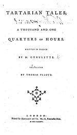 Tartarian Tales; or, a thousand and one quarters of hours ... With ... notes. The whole ... translated ... by T. Flloyd