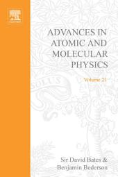 Advances in Atomic and Molecular Physics: Volume 21