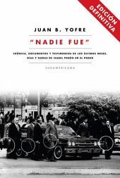 Nadie fue (Edición Definitiva): Crónica, documentos y testimonios de lo últimos meses, días y horas de Isabel Pe